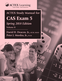 ACTEX Study Manual for CAS Exam 5, Spring 2018 Volume I Available